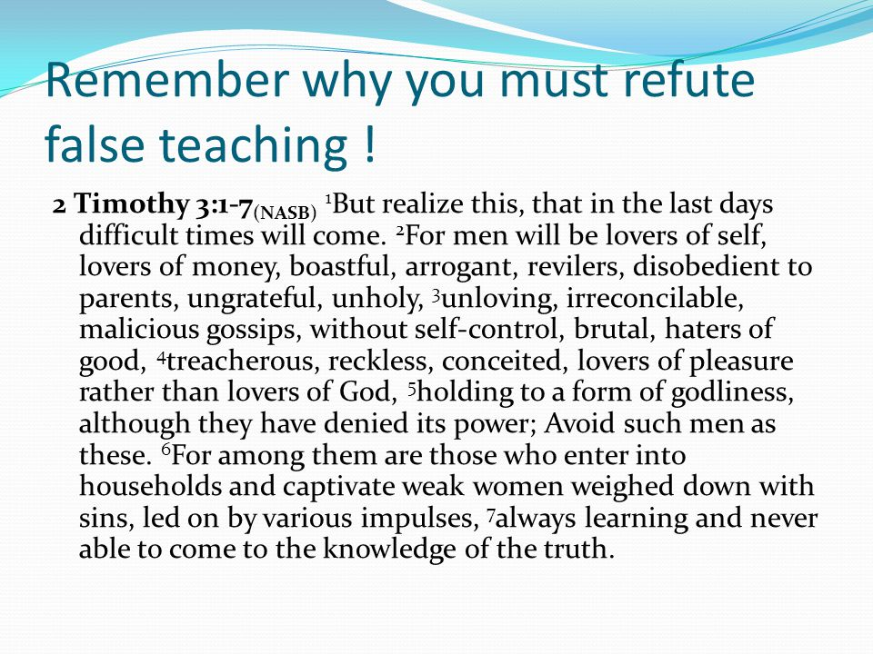 Remember why you must refute false teaching .