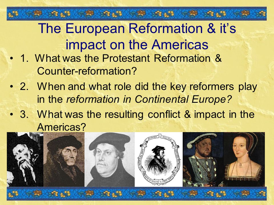 The European Reformation & it's impact on the Americas 1.