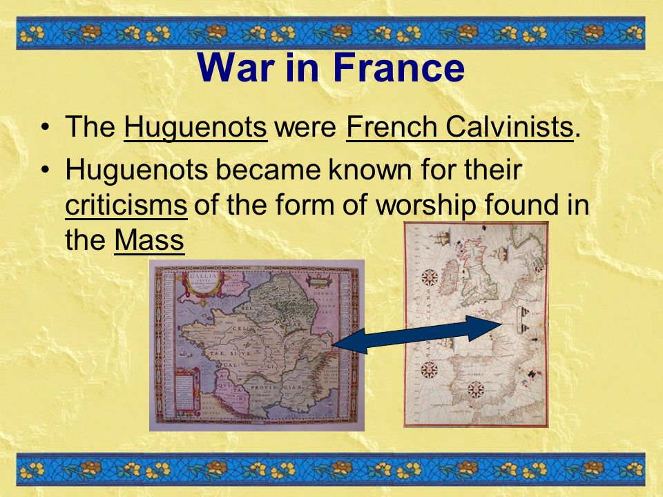 War in France The Huguenots were French Calvinists.