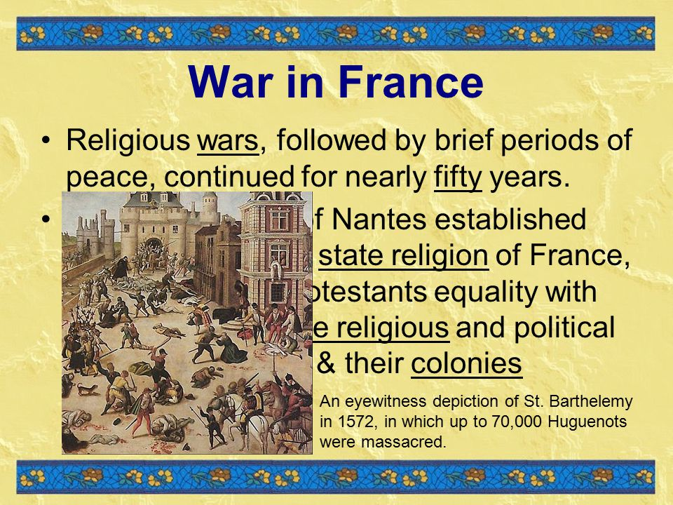 War in France Religious wars, followed by brief periods of peace, continued for nearly fifty years.