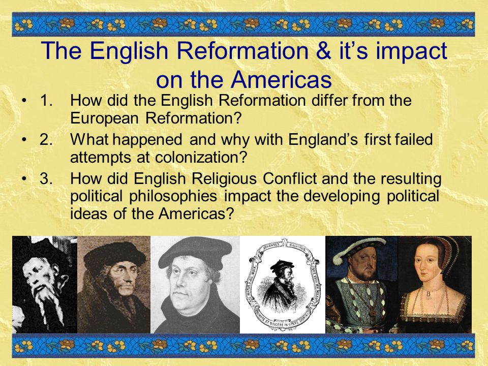 The English Reformation & it's impact on the Americas 1.