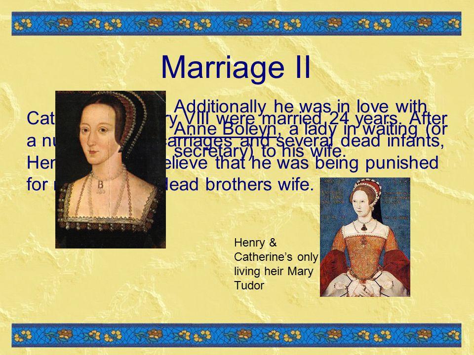 Marriage II Catherine & Henry VIII were married 24 years.