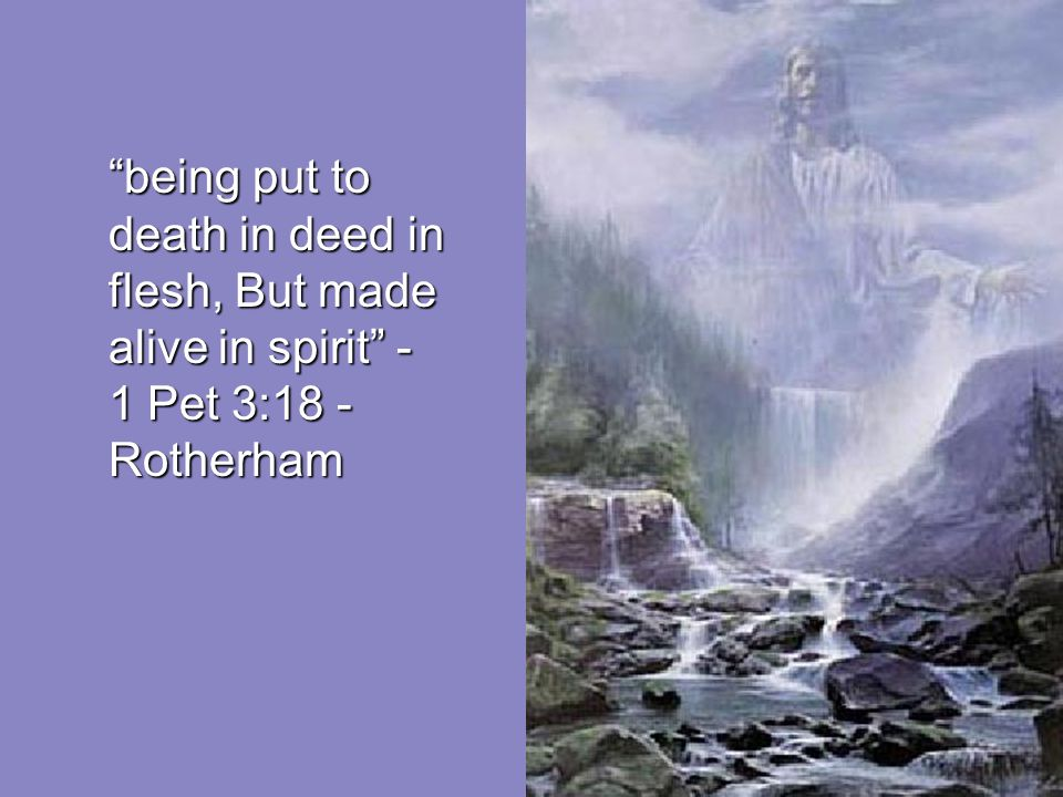 The first man Adam was made a living soul; the last Adam [Jesus] was made a quickening spirit.