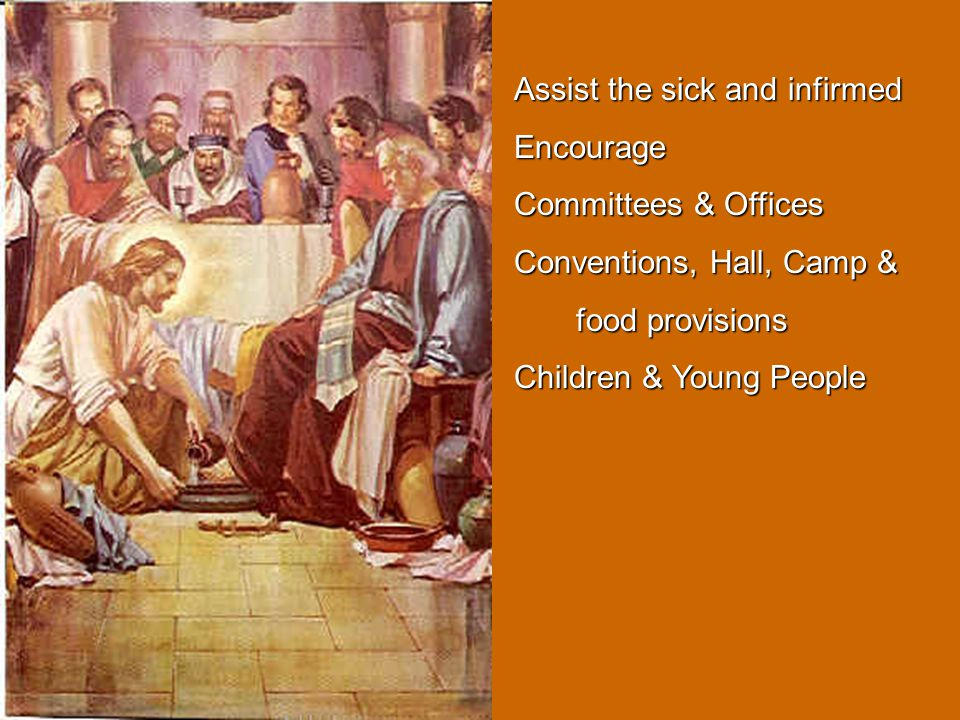Assist the sick and infirmed Encourage Committees & Offices Conventions, Hall, Camp & food provisions food provisions Children & Young People Hospitality