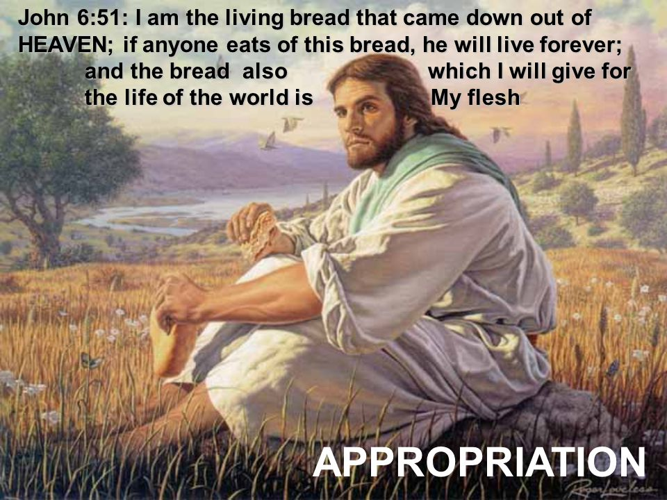 Bread = life / justification through ransom APPROPRIATION