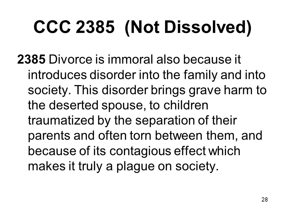 28 CCC 2385 (Not Dissolved) 2385 Divorce is immoral also because it introduces disorder into the family and into society.