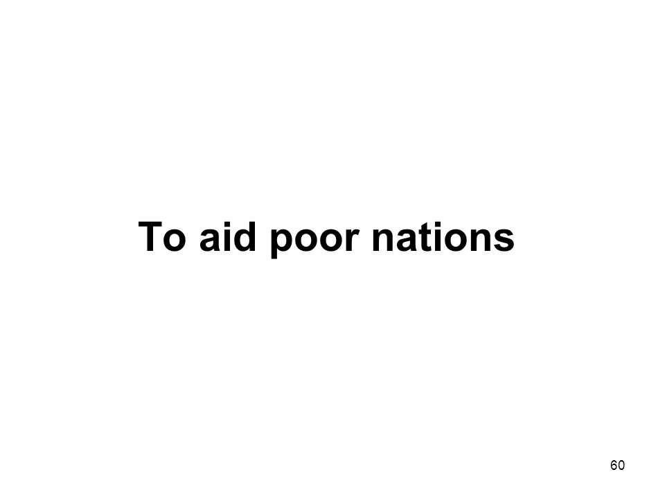 60 To aid poor nations
