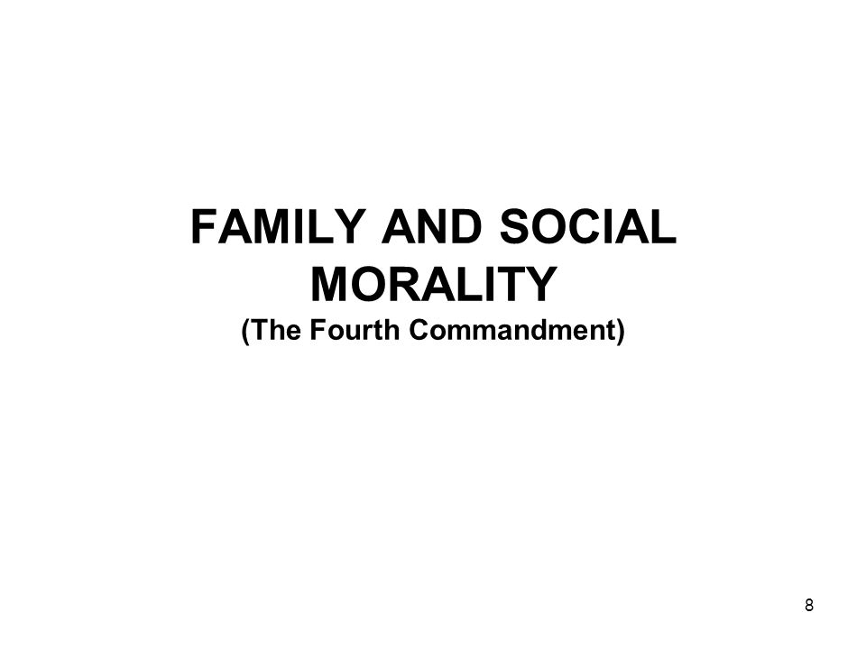8 FAMILY AND SOCIAL MORALITY (The Fourth Commandment)