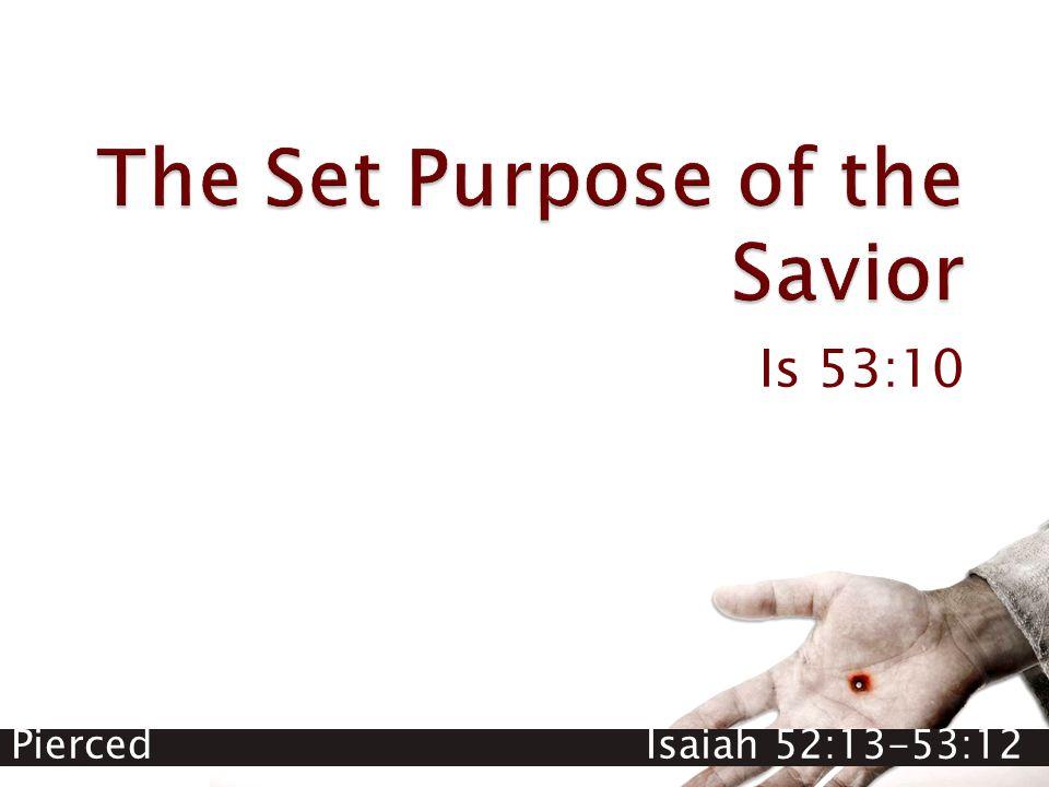 Pierced Isaiah 52:13-53:12 Is 53:10