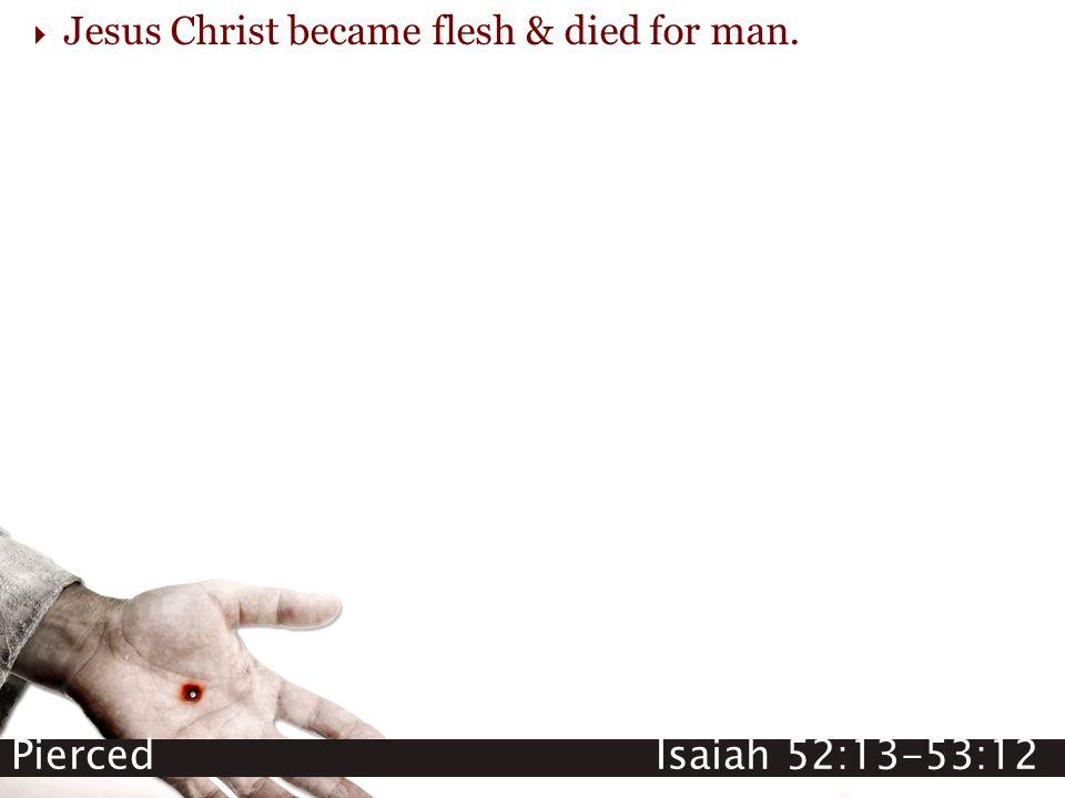  Jesus Christ became flesh & died for man.