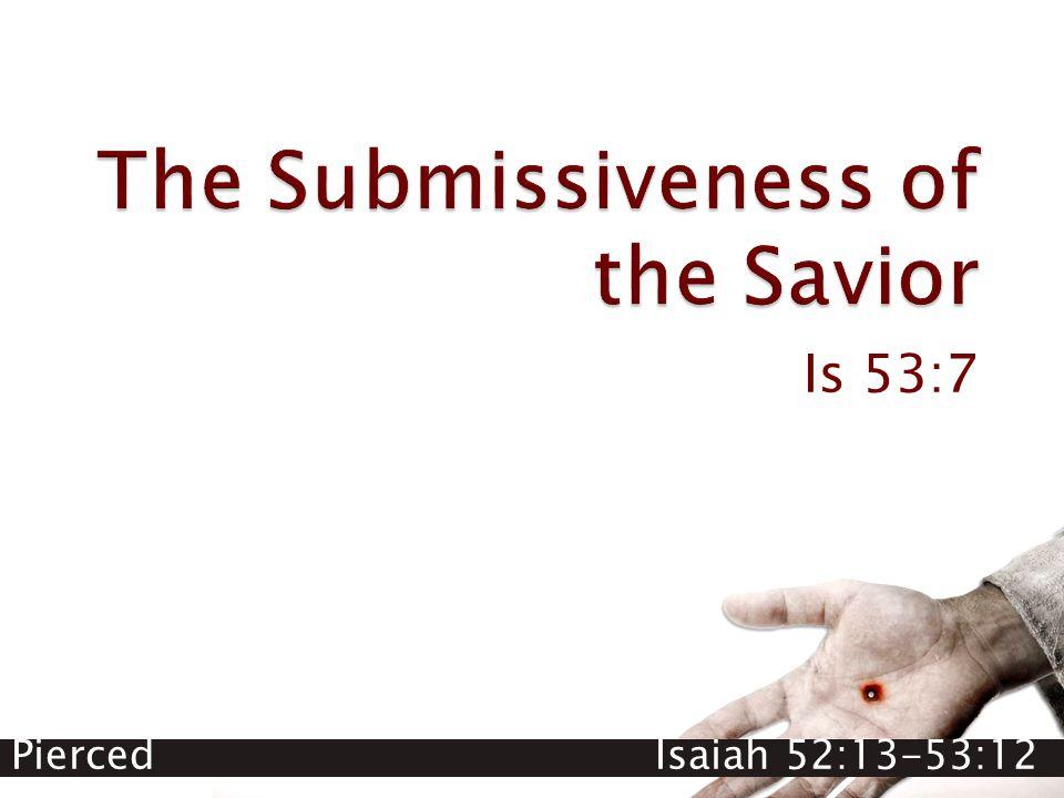 Pierced Isaiah 52:13-53:12 Is 53:7