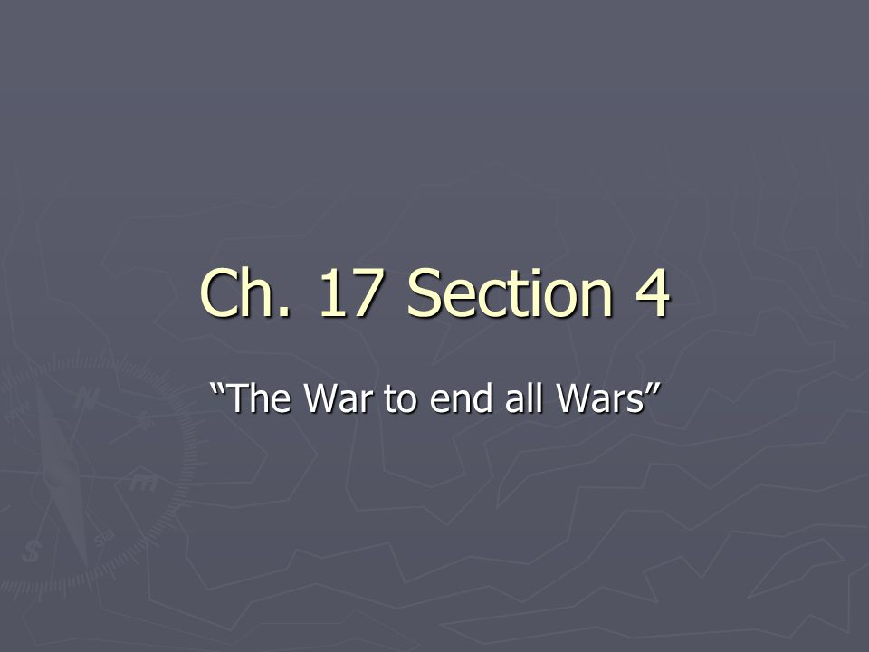 Ch. 17 Section 4 The War to end all Wars
