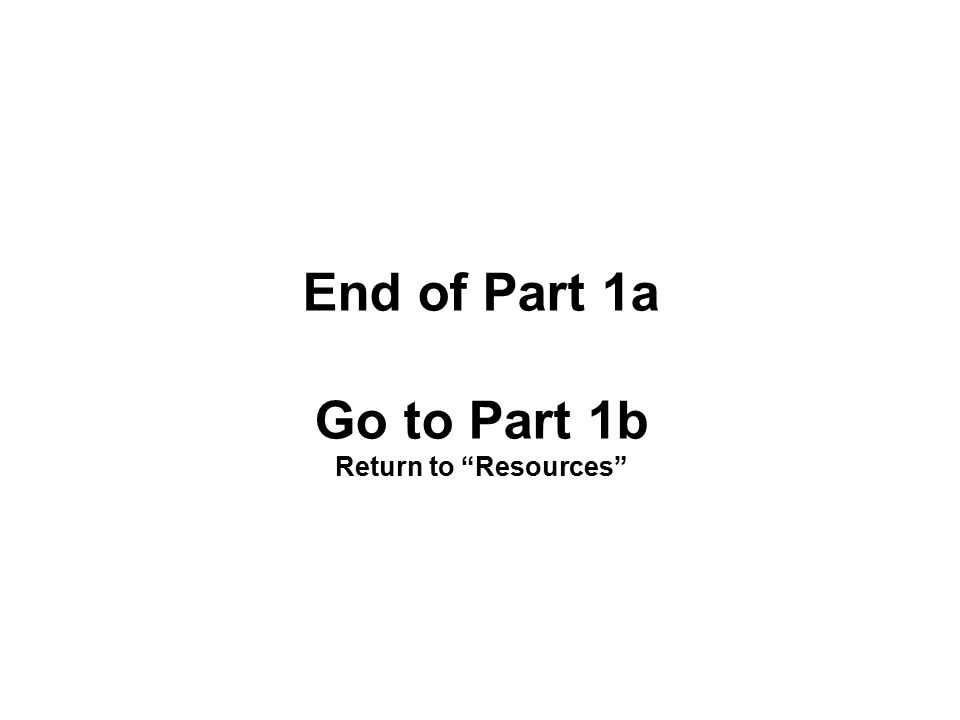 End of Part 1a Go to Part 1b Return to Resources