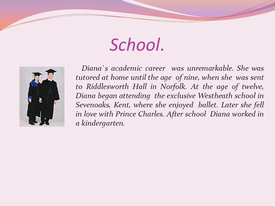 School. Diana`s academic career was unremarkable.