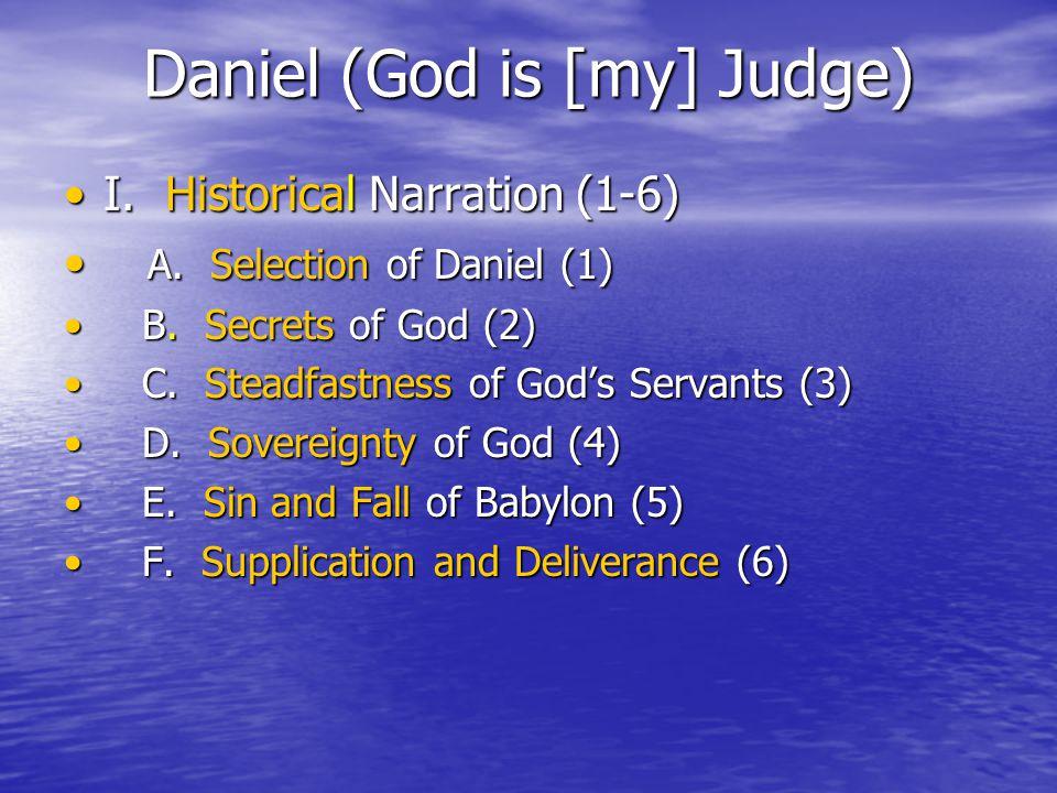 Daniel (God is [my] Judge) I. Historical Narration (1-6)I.