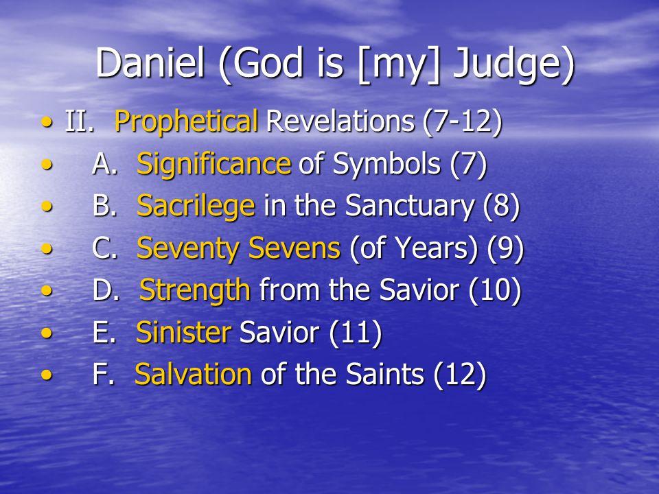 Daniel (God is [my] Judge) II. Prophetical Revelations (7-12)II.