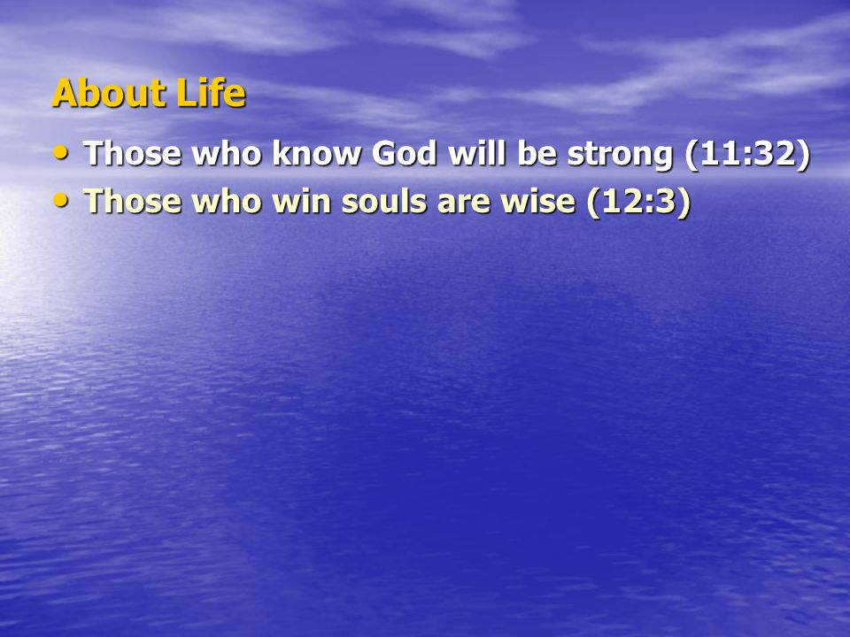 About Life Those who know God will be strong (11:32) Those who know God will be strong (11:32) Those who win souls are wise (12:3) Those who win souls