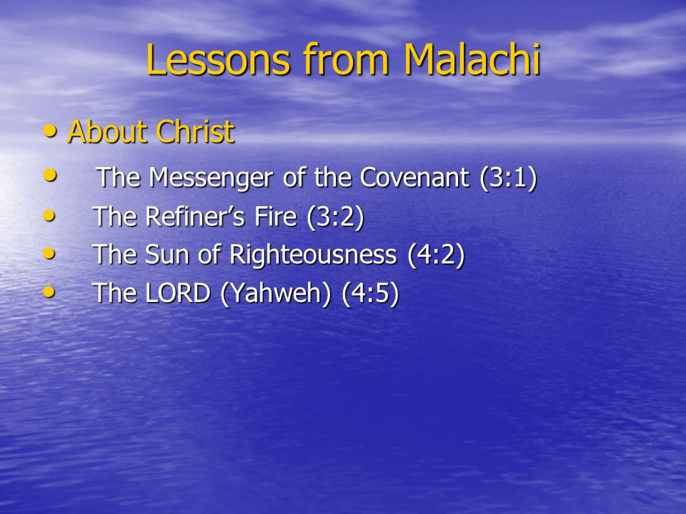 Lessons from Malachi About Christ About Christ The Messenger of the Covenant (3:1) The Messenger of the Covenant (3:1) The Refiner's Fire (3:2) The Re