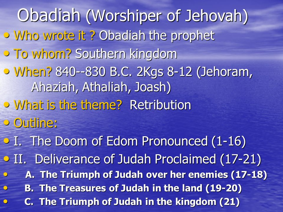 Obadiah (Worshiper of Jehovah) Who wrote it . Obadiah the prophet Who wrote it .