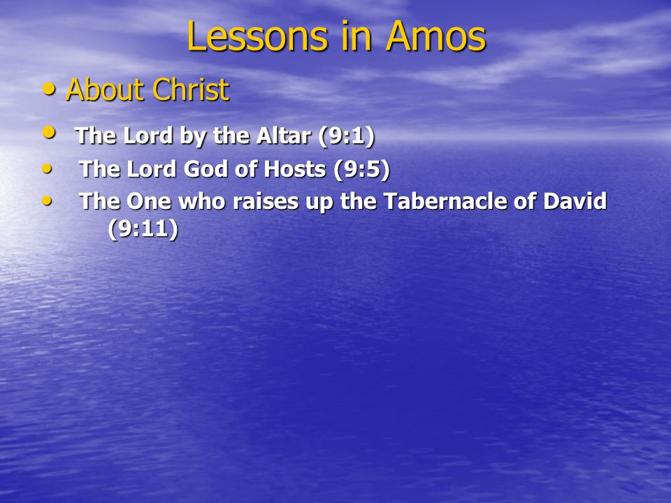 Lessons in Amos About Christ About Christ The Lord by the Altar (9:1) The Lord by the Altar (9:1) The Lord God of Hosts (9:5) The Lord God of Hosts (9