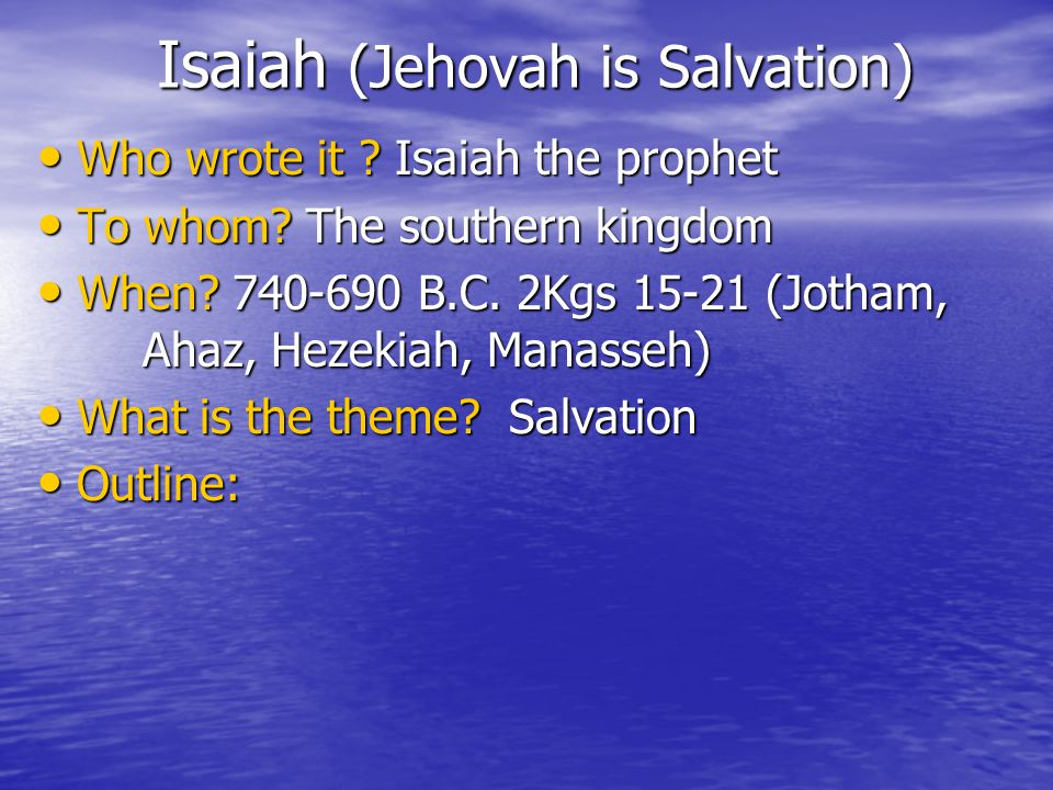 Isaiah (Jehovah is Salvation) Who wrote it . Isaiah the prophet Who wrote it .