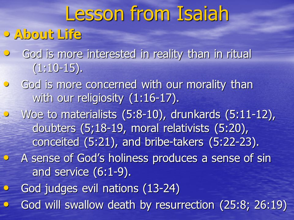Lesson from Isaiah About Life About Life God is more interested in reality than in ritual (1:10-15).