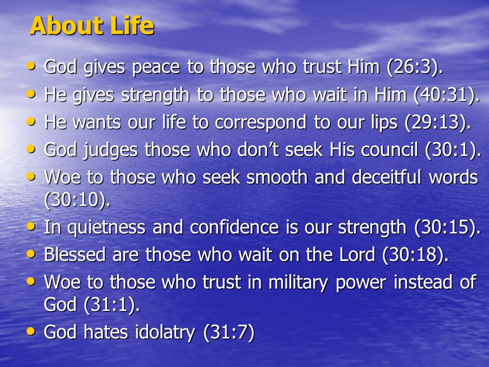 About Life God gives peace to those who trust Him (26:3).