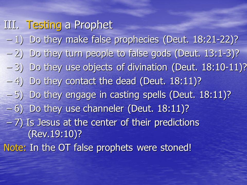 III. Testing a Prophet III. Testing a Prophet –1) Do they make false prophecies (Deut.