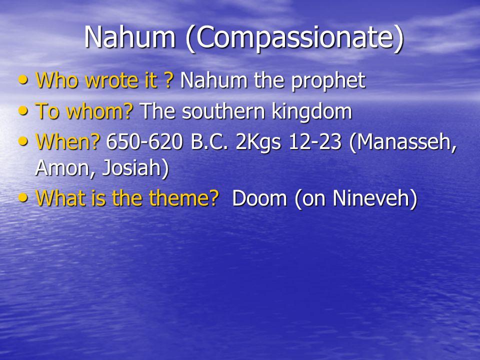 Nahum (Compassionate) Who wrote it . Nahum the prophet Who wrote it .