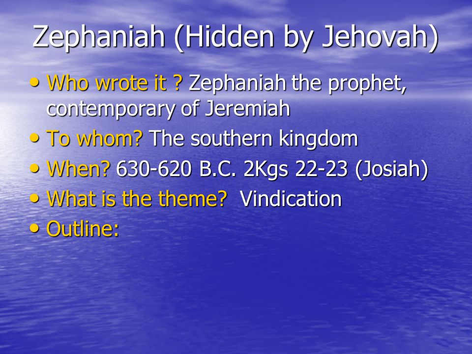 Zephaniah (Hidden by Jehovah) Who wrote it ? Zephaniah the prophet, contemporary of Jeremiah Who wrote it ? Zephaniah the prophet, contemporary of Jer