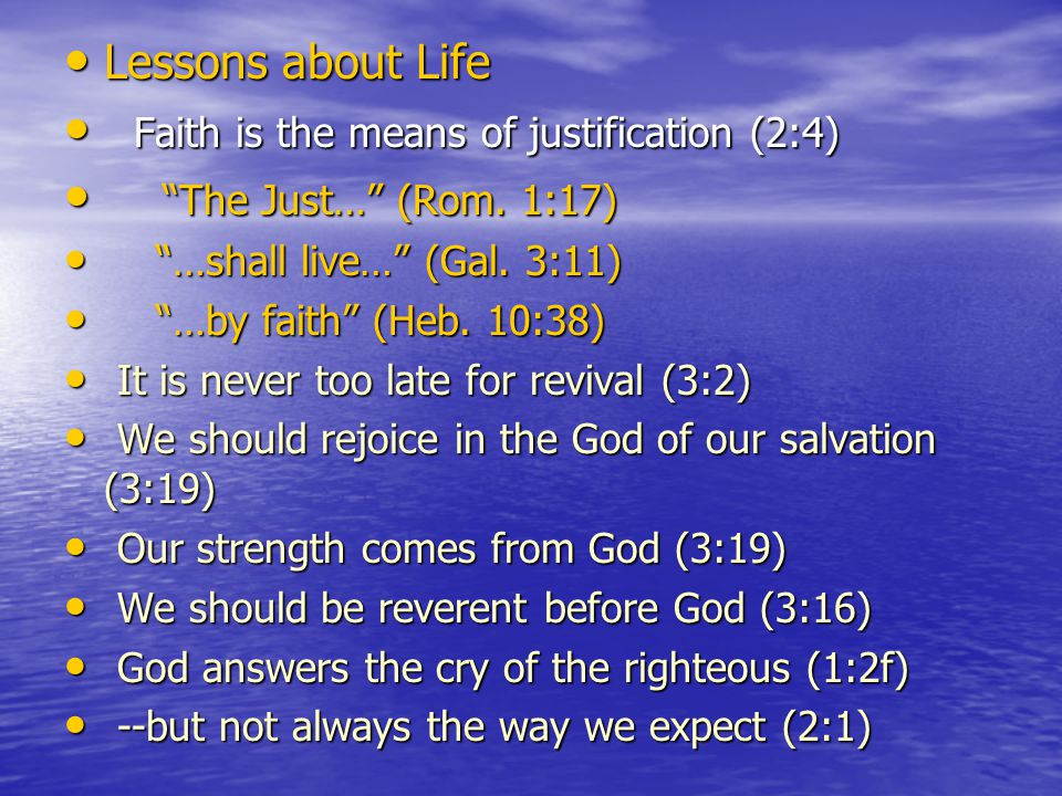 Lessons about Life Lessons about Life Faith is the means of justification (2:4) Faith is the means of justification (2:4) The Just… (Rom.
