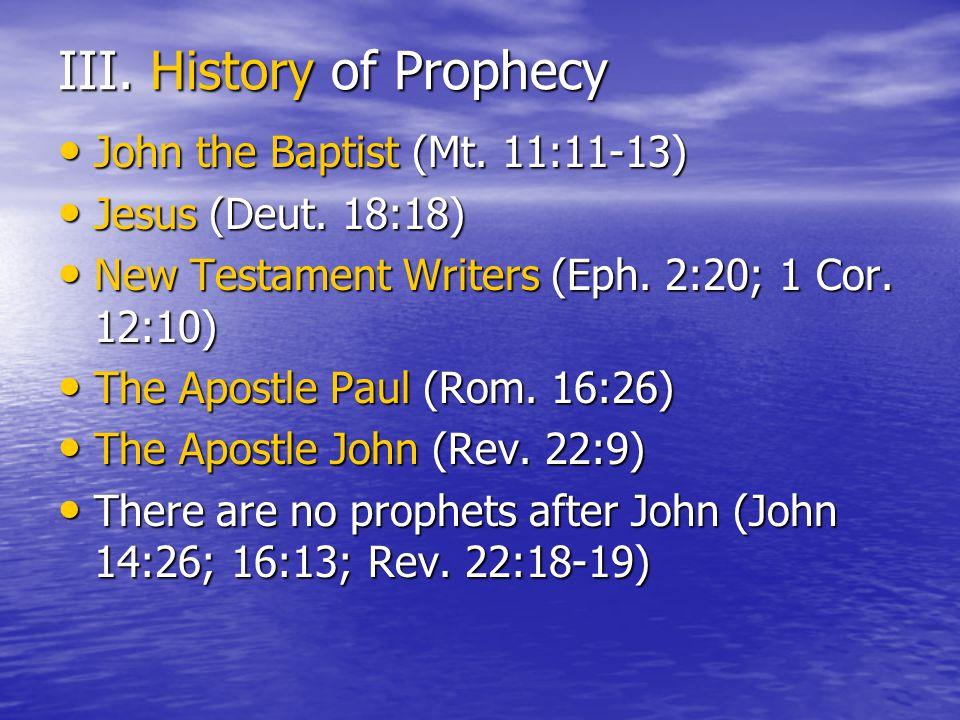 III. History of Prophecy John the Baptist (Mt. 11:11-13) John the Baptist (Mt.