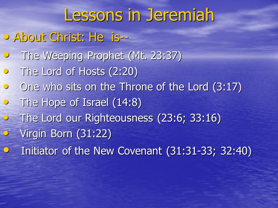 Lessons in Jeremiah About Christ: He is-- About Christ: He is-- The Weeping Prophet (Mt. 23:37) The Weeping Prophet (Mt. 23:37) The Lord of Hosts (2:2
