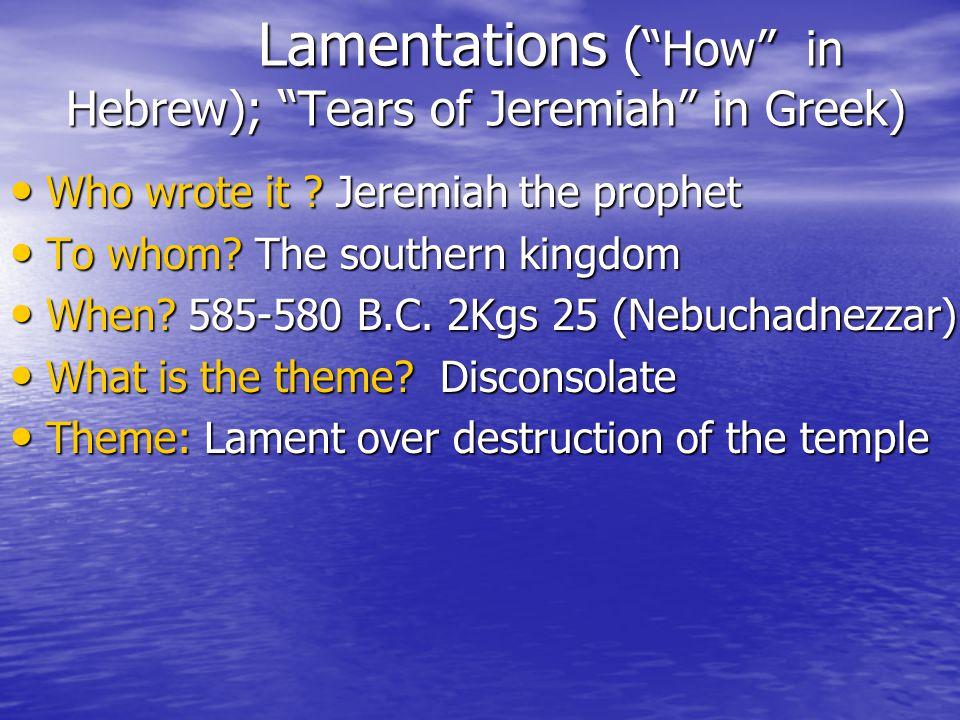 Lamentations ( How in Hebrew); Tears of Jeremiah in Greek) Who wrote it .