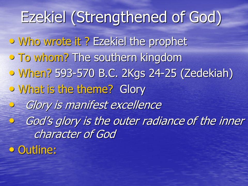 Ezekiel (Strengthened of God) Ezekiel (Strengthened of God) Who wrote it .