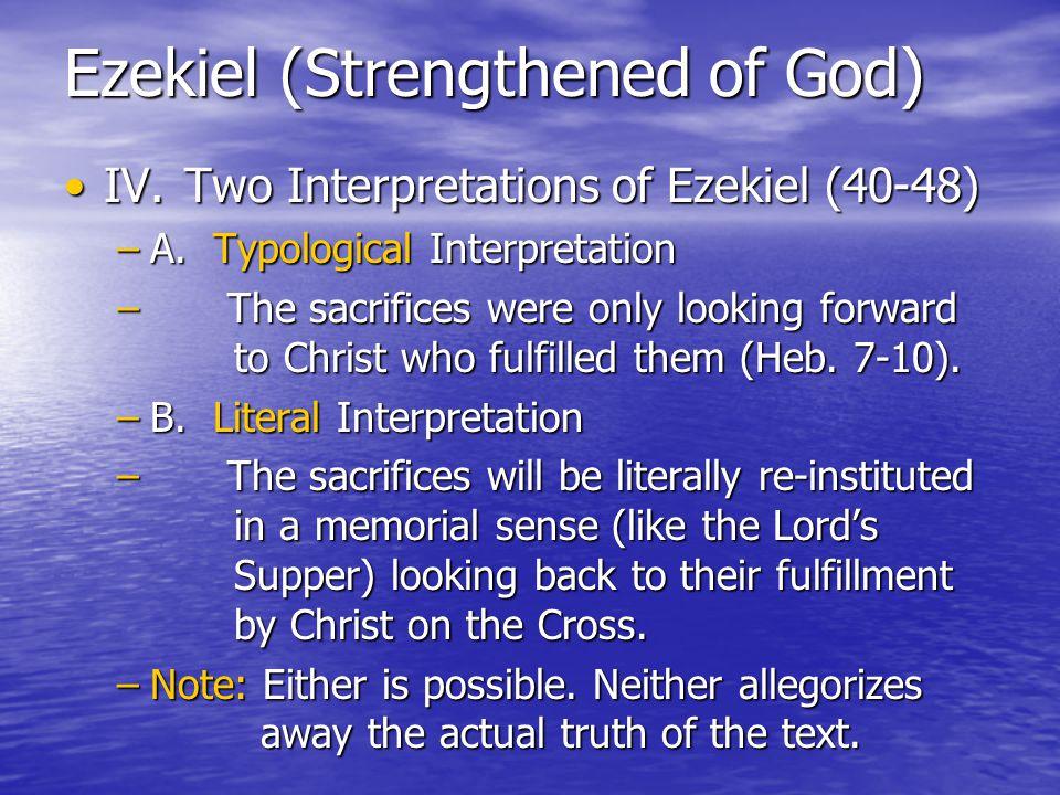 Ezekiel (Strengthened of God) IV. Two Interpretations of Ezekiel (40-48)IV.