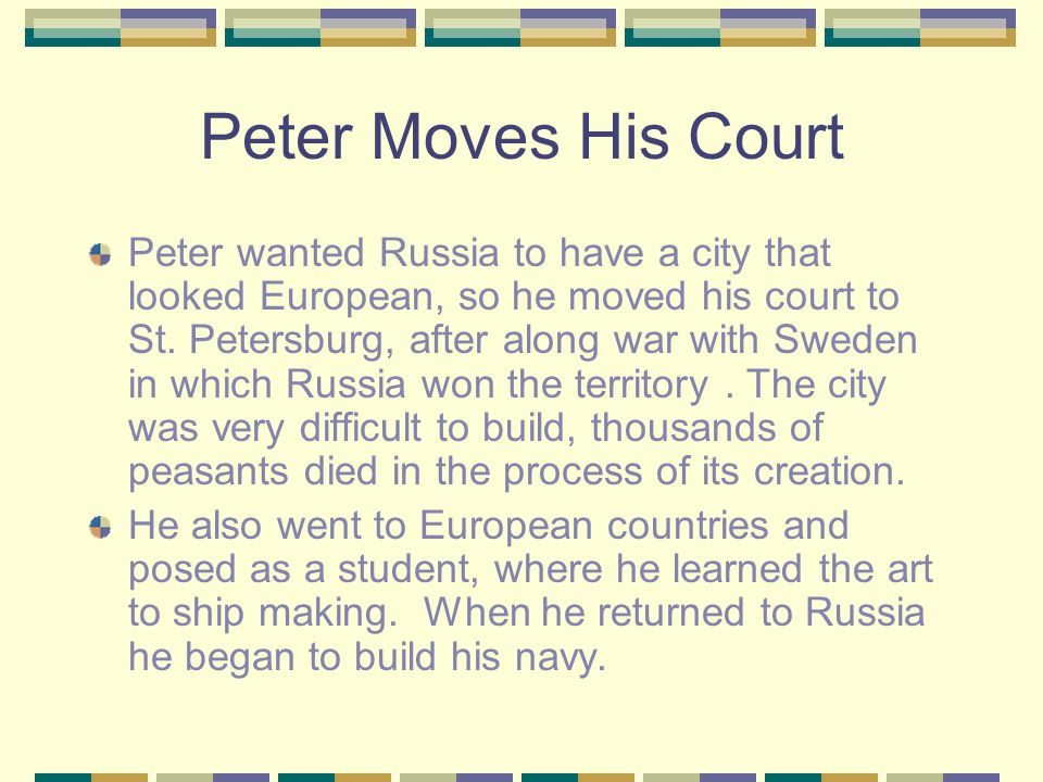 Peter the Great Infatuated with European customs. He strived to modernize Russia.