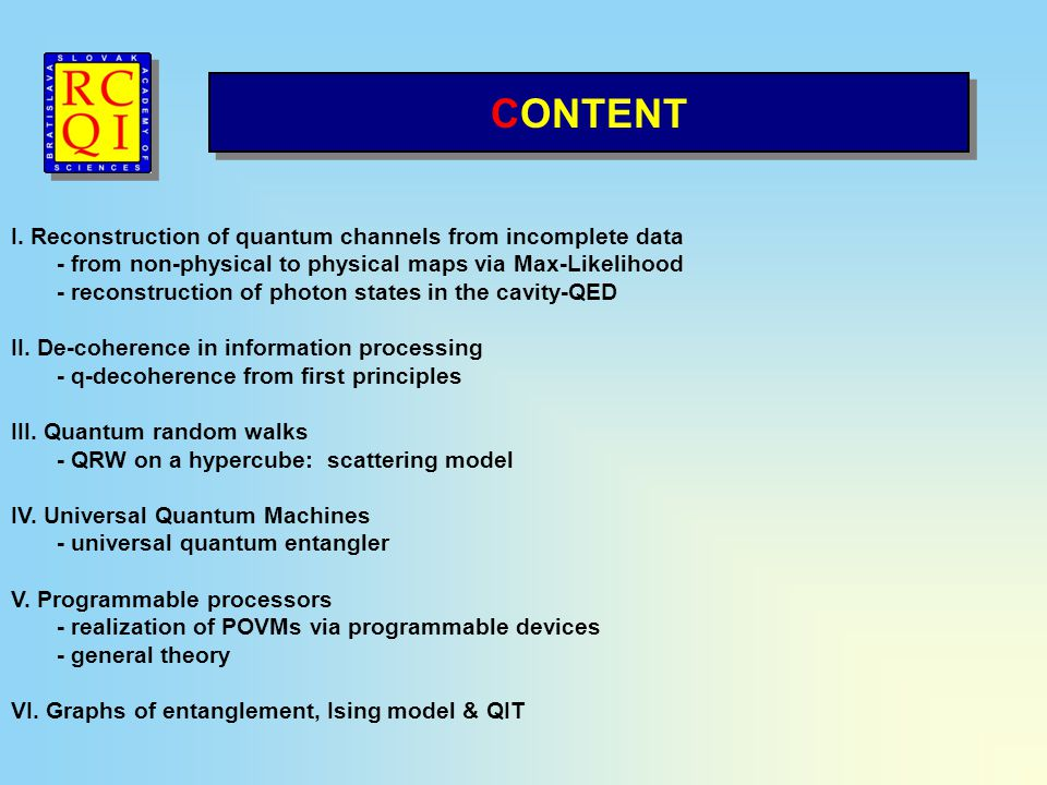 CONTENT I. Reconstruction of quantum channels from incomplete data - from non-physical to physical maps via Max-Likelihood - reconstruction of photon