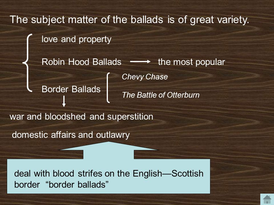 The subject matter of the ballads is of great variety.