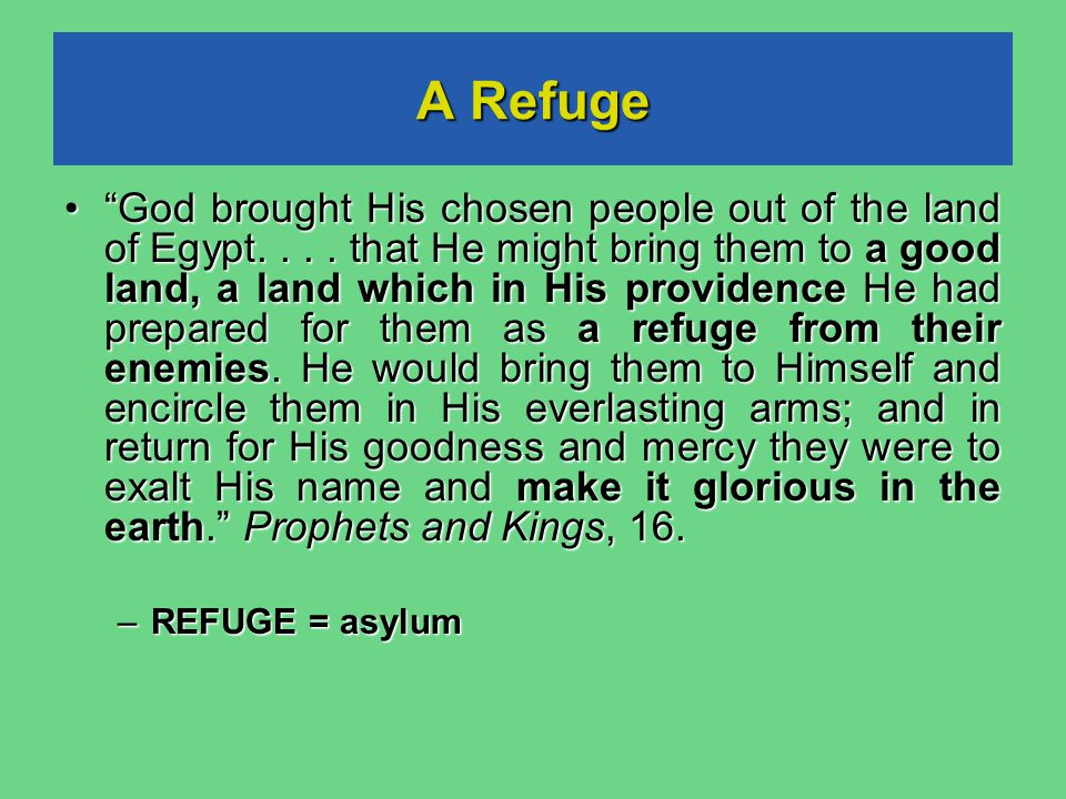 A Refuge God brought His chosen people out of the land of Egypt....