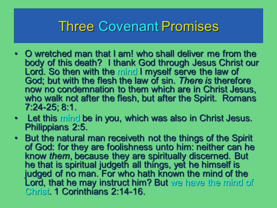 Three Covenant Promises O wretched man that I am. who shall deliver me from the body of this death.