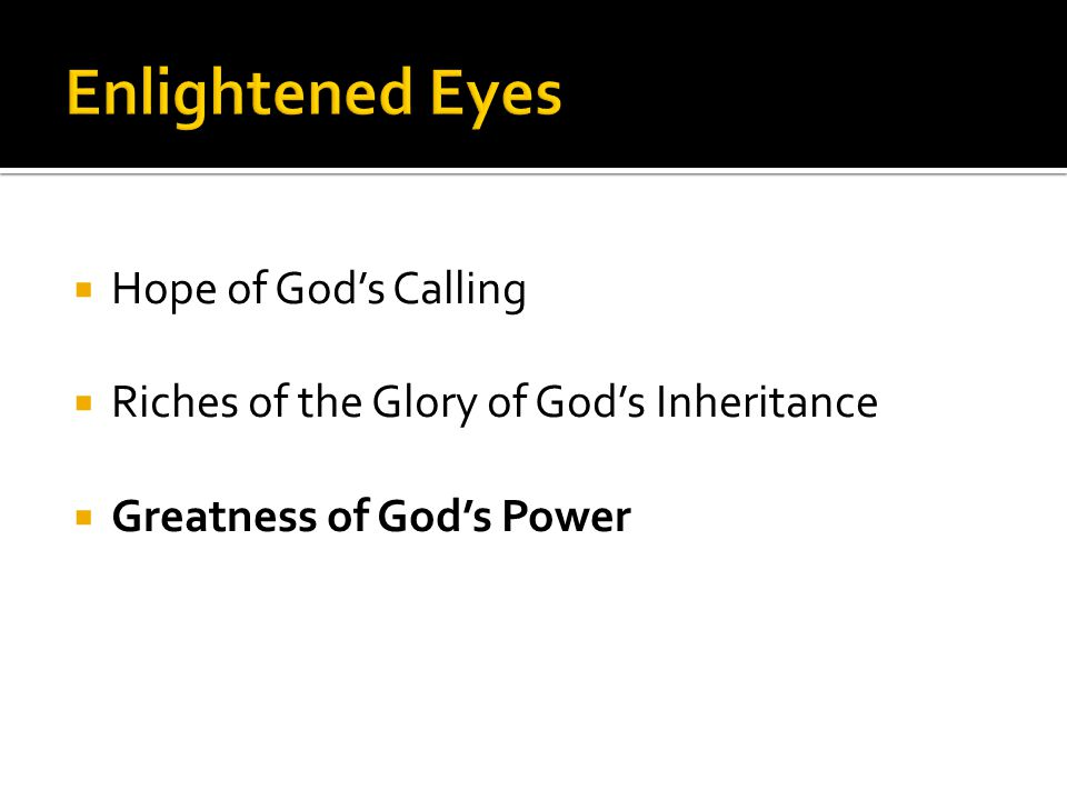  Hope of God's Calling  Riches of the Glory of God's Inheritance  Greatness of God's Power