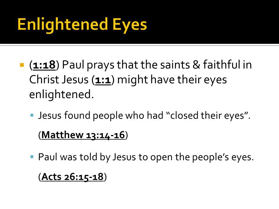  (1:18) Paul prays that the saints & faithful in Christ Jesus (1:1) might have their eyes enlightened.