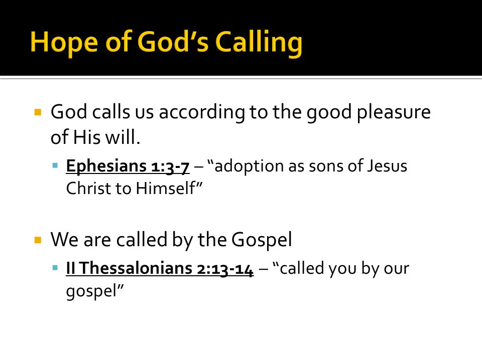  God calls us according to the good pleasure of His will.