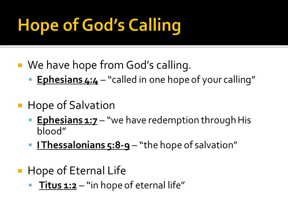 """ We have hope from God's calling.  Ephesians 4:4 – """"called in one hope of your calling""""  Hope of Salvation  Ephesians 1:7 – """"we have redemption th"""