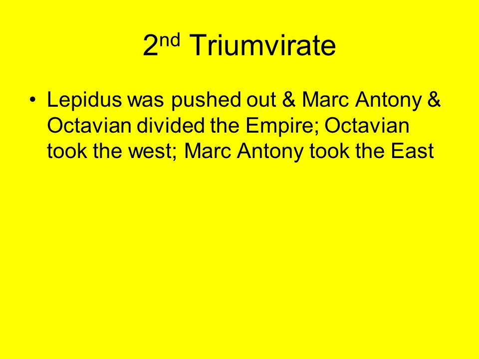2 nd Triumvirate falls apart-Marc Antony misbehaves Marc Antony moved to Egypt, since he was in charge of the eastern half of the Empire, and Egypt was the richest part of the east He began a long term affair with Cleopatra (Caesar's former girlfriend) This made Octavian angry because Marc Antony was married to his sister