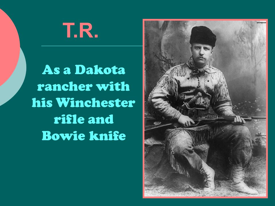 T.R. As a Dakota rancher with his Winchester rifle and Bowie knife