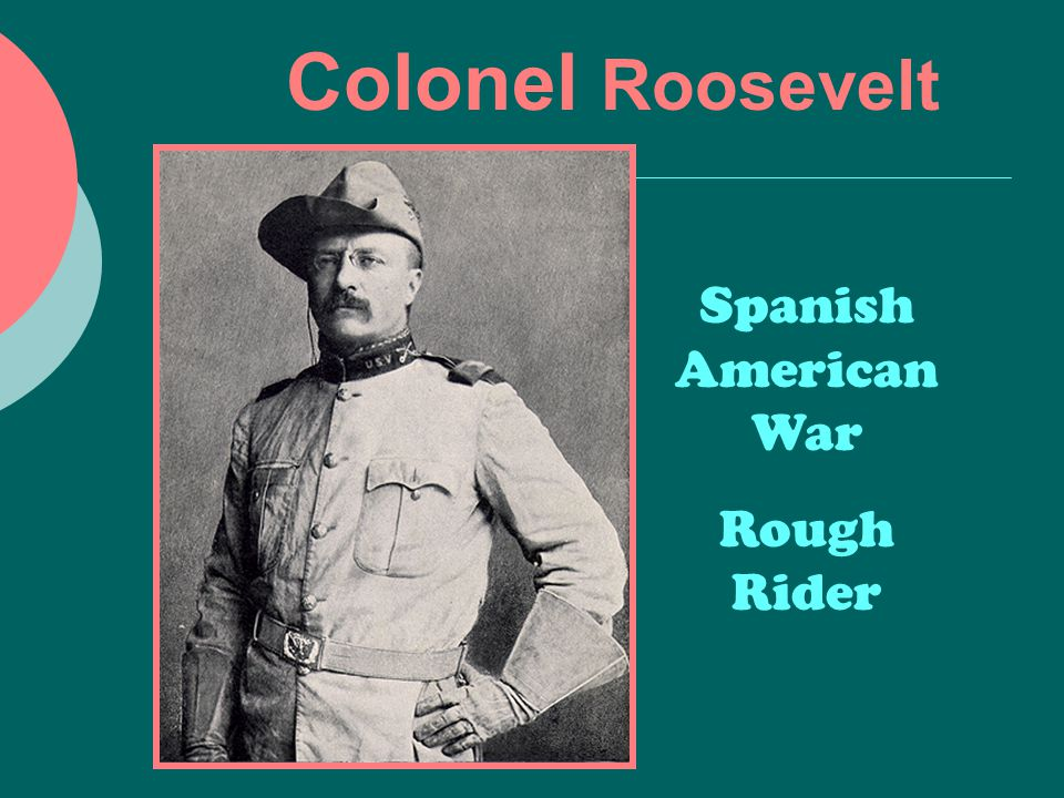 Colonel Roosevelt Spanish American War Rough Rider