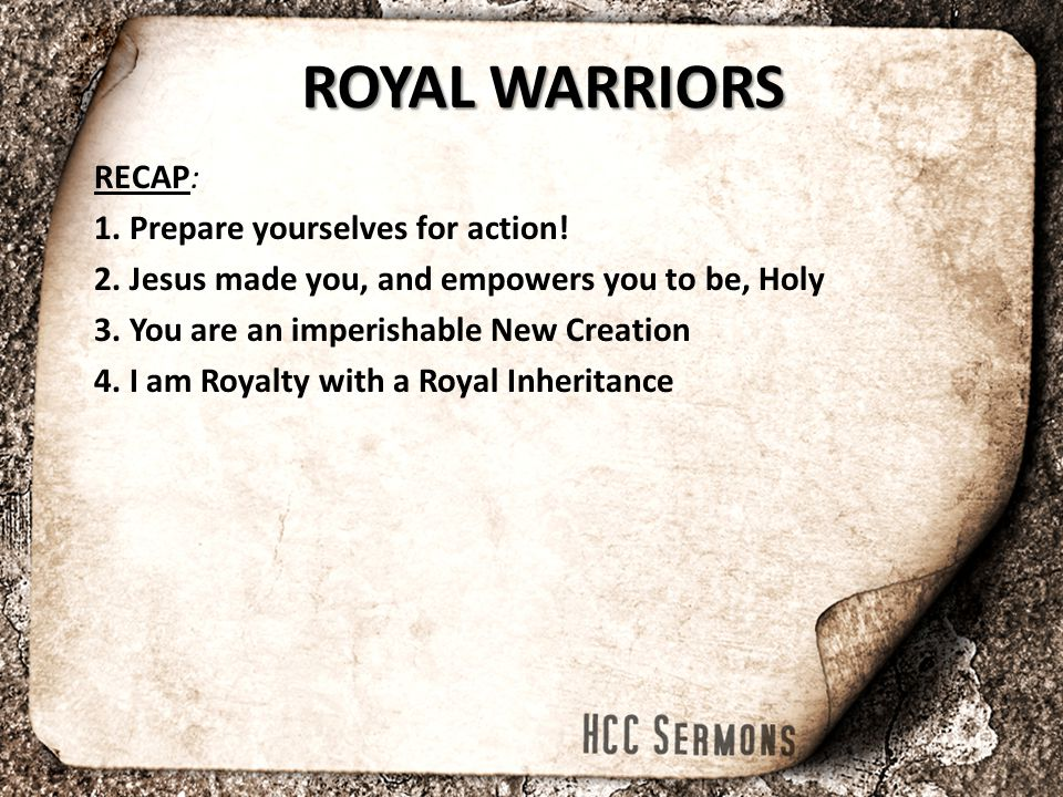 ROYAL WARRIORS RECAP: 1. Prepare yourselves for action.