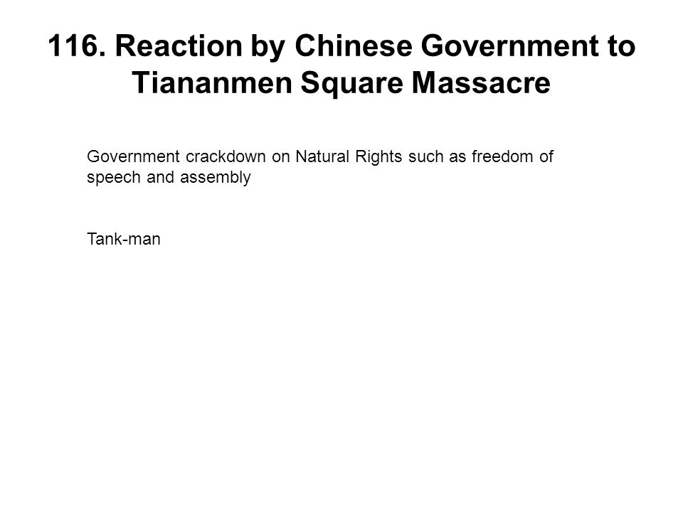 116. Reaction by Chinese Government to Tiananmen Square Massacre Government crackdown on Natural Rights such as freedom of speech and assembly Tank-ma
